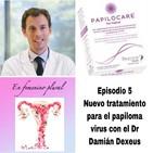 Episodio 5: Nuevo tratamiento para el papiloma virus(HPV) con el Dr. Damián Dexeus.