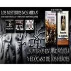 Programa 77: 'Sumerios en Andalucía con Mario Fenollar' y 'El Ocaso de los héroes con Fernando Martínez Laínez'