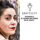 Episodio 2 : El Mundo Editorial en el Mundo Craft