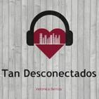 Tan Desconectados, programa n° 5 -Temporada 2019 desde El Bolsón, Rio Negro. Patagonia Argentina