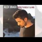 ALEX UBAGO -- Entre tu boca y la mia