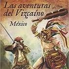 39. Las Aventuras del Vizcaíno y la Conquista de México