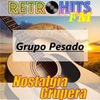 Nostalgia Grupera: Especial de Grupo Pesado