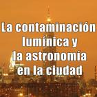 Astrobitácora - 1x27 - La contaminación lumínica y la astronomía en la ciudad