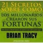 [01/02]Los 21 Secretos sobre cómo Millonarios crearon sus Fortunas - Brian Tracy