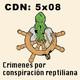 CdN 5x08 – Crimenes por conspiración reptiliana