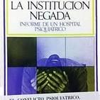 202- Especiales Franco Basaglia: 'La institución negada'