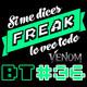 Si me dices freak Bonus Track 36: Venom