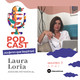 Episodio 7 Podcast - Mujeres que inspiran - Laura Loria