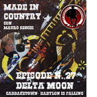 By Mauro Secchi (MAX) 27° Episode' MADE IN COUNTRY ' DELTA MOON Cabbagetown-Babylon Is Falling ""