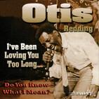 DYKWIM? Cap.188 I've Been Loving You Too Long, Otis Redding. Recita Carlos Maluenda