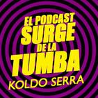 Koldo Serra en El podcast surge de la tumba