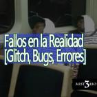 Misterio3 Fallos en la Realidad [Glitch, Bugs, Errores en la Matrix]