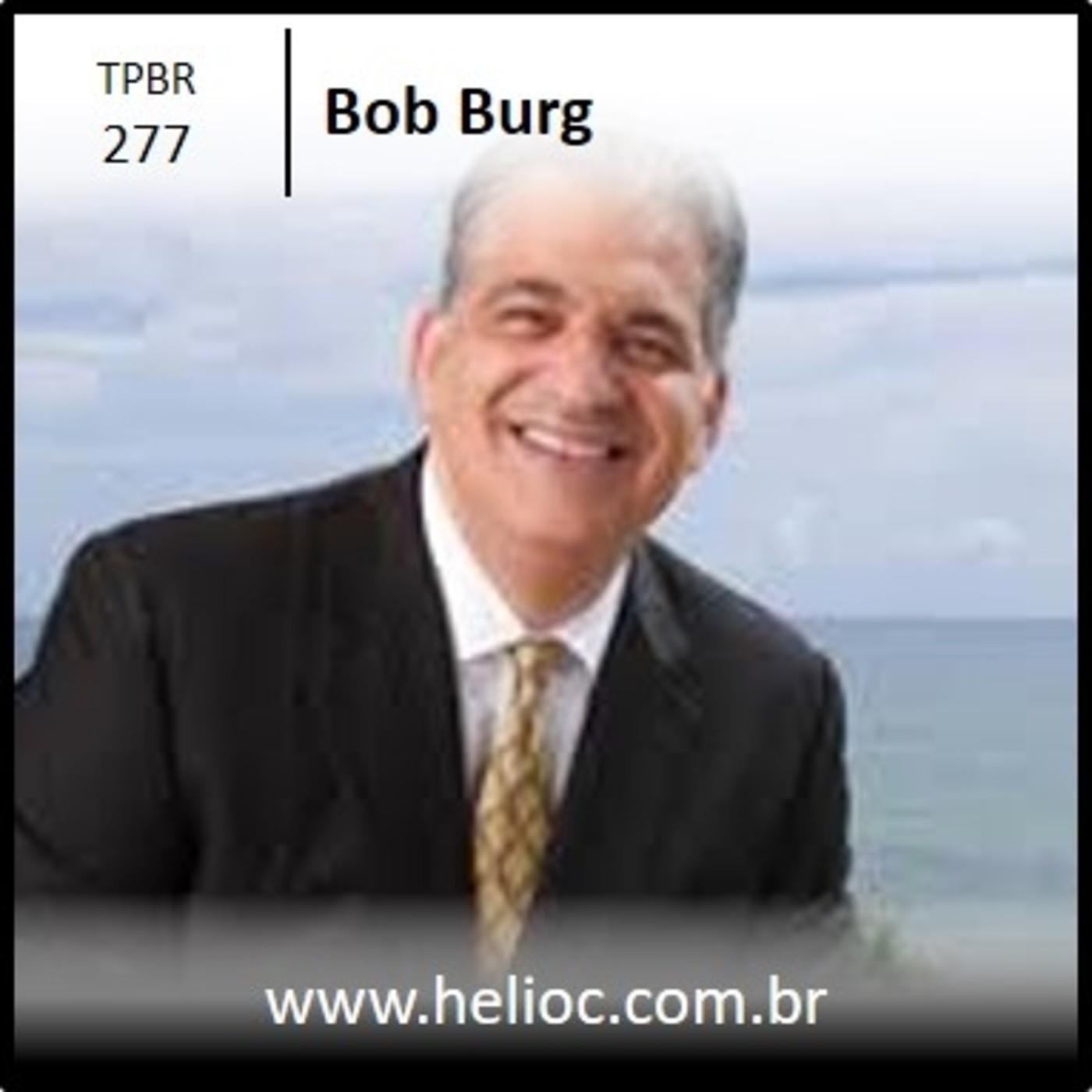 TPBR 277 - Como Cultivar Uma Rede de Infinitos Candidatos - Bob Burg