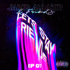 Jared Aldahir & Friends / EP 7 (Joe Parra)