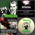 P2P 1x27. Noticias Semana 19 al 24, Stadia, ¿El fin de las consolas?, Air Conflicts Collection (Switch) y mucho más