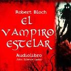 audiobook EL VAMPIRO ESTELAR Robert Bloch (Narrado por John Silence)