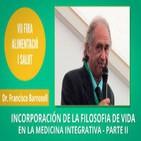 Incorporación de la Filosofía de vida en la Medicina Integrativa - Dr. Francisco Barnosell PARTE II