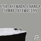 #7: Una animada charla sobre animación