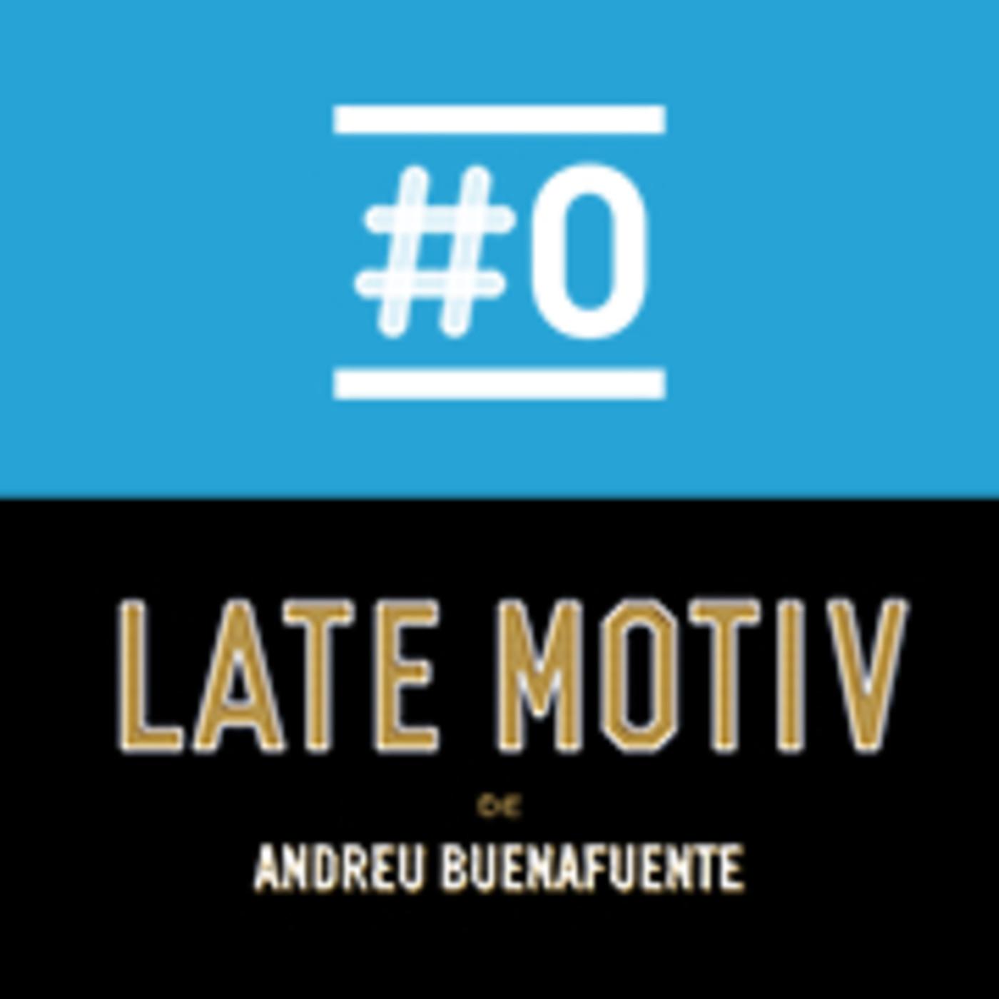 LATE MOTIV 575 - Programa completo