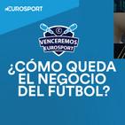 VODCAST 'Confinados' 12: Así será el negocio del fútbol