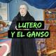 Lutero y el Ganso