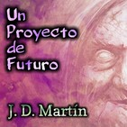 Un Proyecto de Futuro (J. D. Martín) | Ficción sonora - Audiolibro