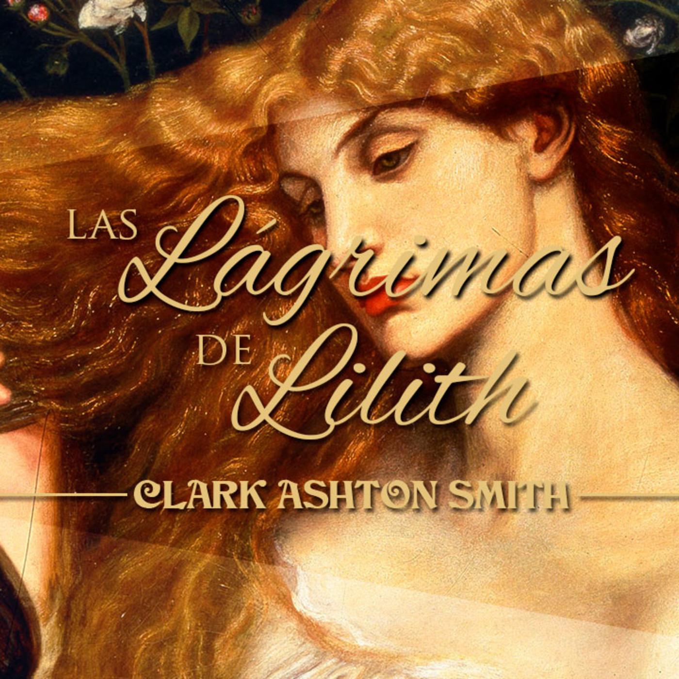 Las lágrimas de Lilith, de Clark Ashton Smith (recitado por El abuelo Kraken)