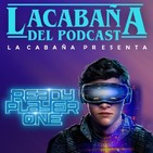 La Cabaña presenta: Ready Player One
