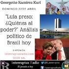 Lula preso ¿quiénes al poder? con Georgette Kuri