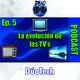 -PODCAST- Cap.5: De TV's análogas a Smart Tv's ¿Como han evolucionado las TV's?