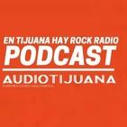 En Tijuana Hay Rock Radio - Temporada De Cuarentena - 11