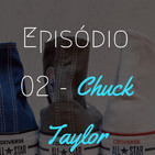 the GOAT - Ep. 02 - Chuck Taylor
