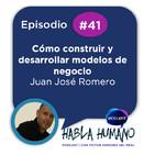 Habla Humano #41 Juan José Romero: Cómo construir y desarrollar modelos de negocio