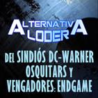 """ALTERNATIVA LODER -ArchivosLigeros- """"Del sindiós DC-Warner, Osquitars, Vengadores Endgame y otras lindezas"""""""