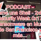 Dame una Shell - 2x04 Security Week 0x17 Ransomware en Muni de San Francisco, Trickbot, Sharik