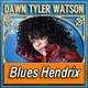 DAWN TYLER WATSON · by Blues Hendrix