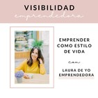 Capítulo 3. Emprender como estilo de vida con Laura de Yo Emprendedora