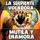 La Serpiente Voladora Mutila y Enamora -CDM 26