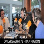 ONLYREALHH 73 - Rap fusión (Con La H Suena e Ismael Céfiro)