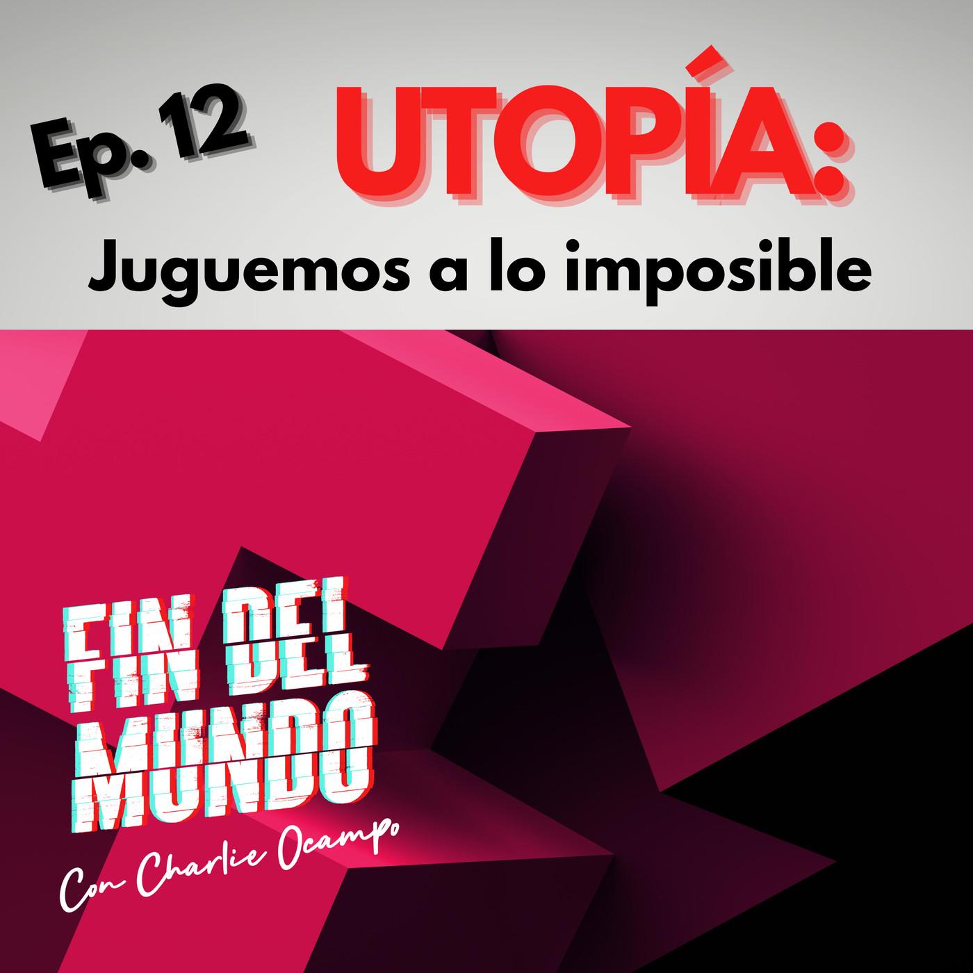 12. UTOPÍA: Juguemos a lo imposible.