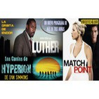 LUTHER la serie, MATCH POINT de Woody Allen, HYPERION de Dan Simmons -archivo ligero-