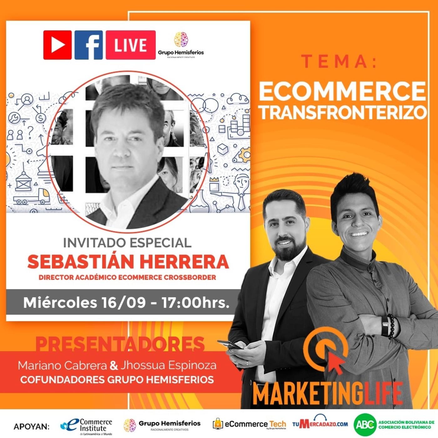 Marketing Life #6 - Tema: eCommerce Transfronterizo (Con Sebastían Herrera)