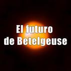Astrobitácora - 1x21 - El futuro de Betelgeuse