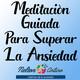 Meditación Guiada para Superar la Ansiedad