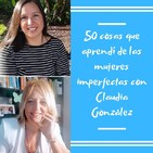 Episodio 50 - 50 cosas que aprendí de las mujeres imperfectas con Claudia González