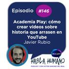 Habla Humano #146|Academia Play: cómo crear vídeos sobre historia que arrasen en YouTube