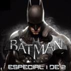 LODE 6x09 –Archivo Ligero– BATMAN ARKHAM Saga Especial 1 de 2