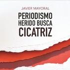 """Javier Mayoral - """"Periodismo herido busca cicatriz"""""""
