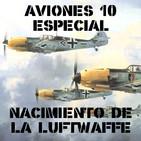 A10#ESPECIAL El nacimiento de la Luftwaffe